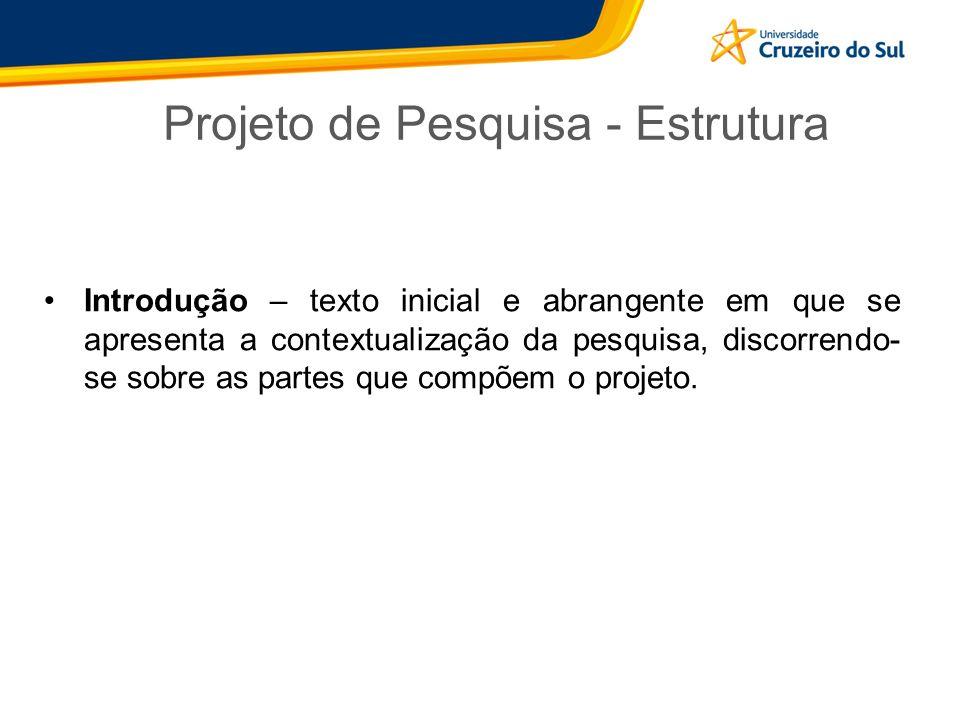 Projeto de Pesquisa - Estrutura Introdução – texto inicial e abrangente em que se apresenta a contextualização da pesquisa, discorrendo- se sobre as p