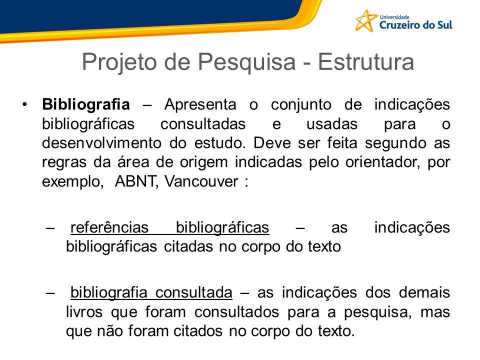 Projeto de Pesquisa - Estrutura Bibliografia – Apresenta o conjunto de indicações bibliográficas consultadas e usadas para o desenvolvimento do estudo