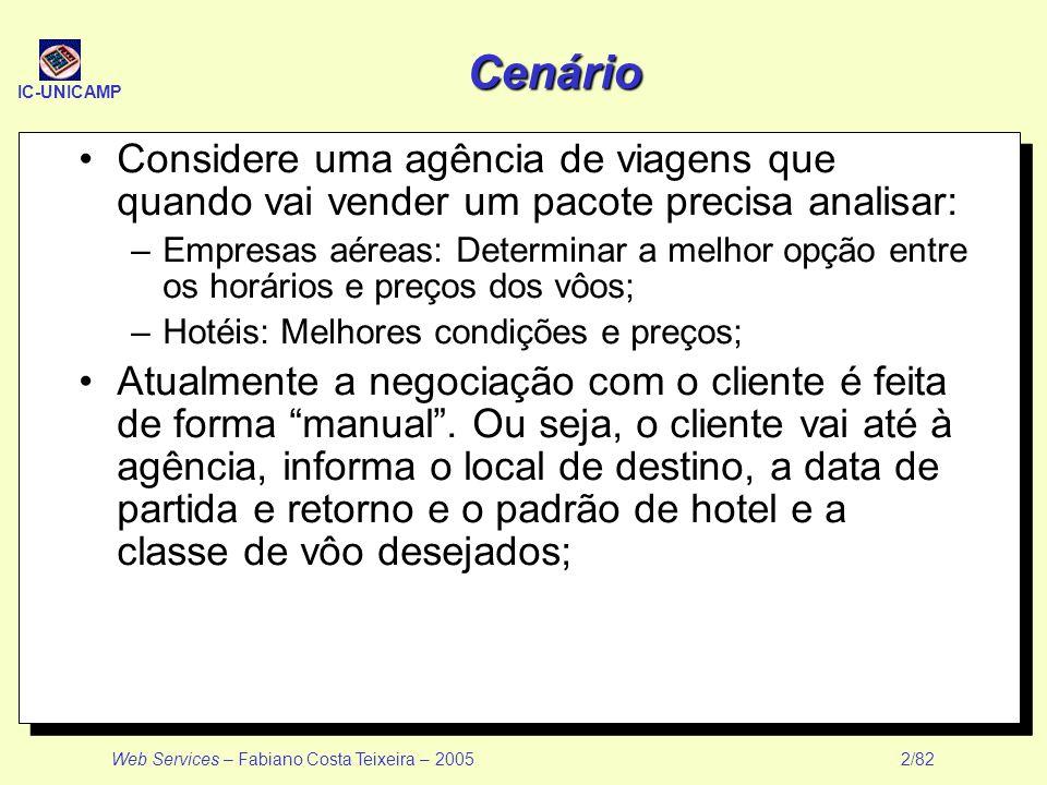 IC-UNICAMP Web Services – Fabiano Costa Teixeira – 2005 2/82 Cenário Considere uma agência de viagens que quando vai vender um pacote precisa analisar