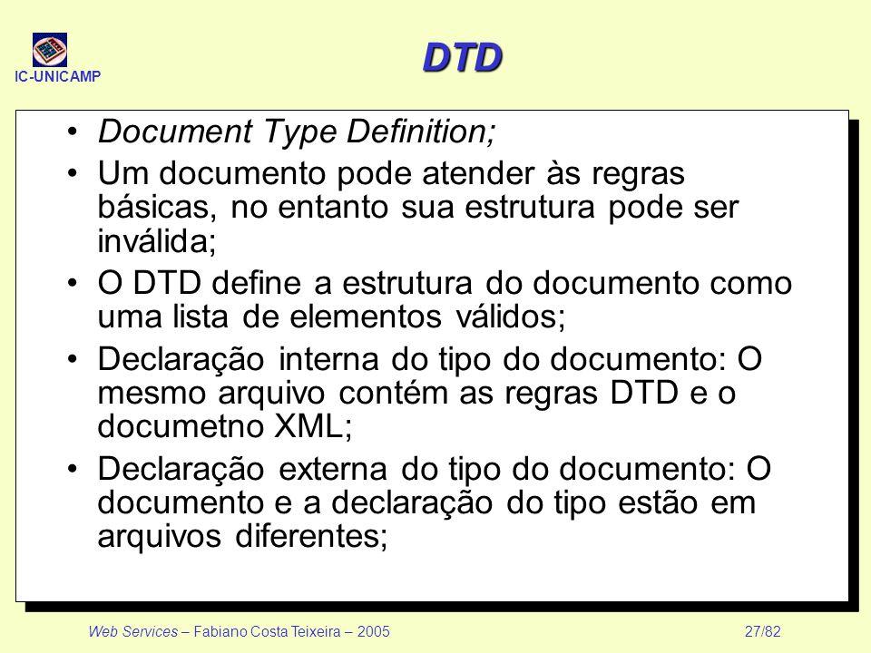 IC-UNICAMP Web Services – Fabiano Costa Teixeira – 2005 27/82 DTD Document Type Definition; Um documento pode atender às regras básicas, no entanto su