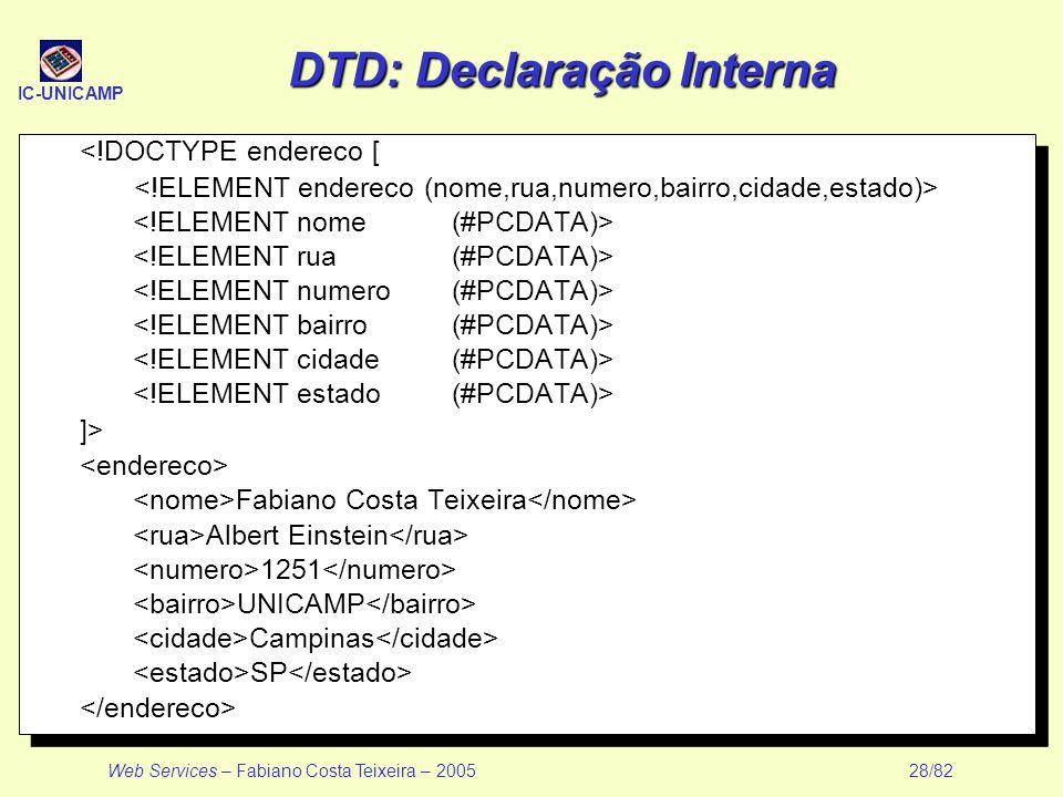 IC-UNICAMP Web Services – Fabiano Costa Teixeira – 2005 28/82 DTD: Declaração Interna <!DOCTYPE endereco [ ]> Fabiano Costa Teixeira Albert Einstein 1