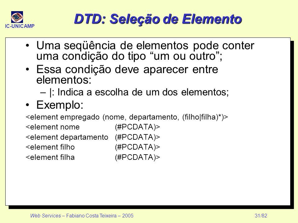 IC-UNICAMP Web Services – Fabiano Costa Teixeira – 2005 31/82 DTD: Seleção de Elemento Uma seqüência de elementos pode conter uma condição do tipo um