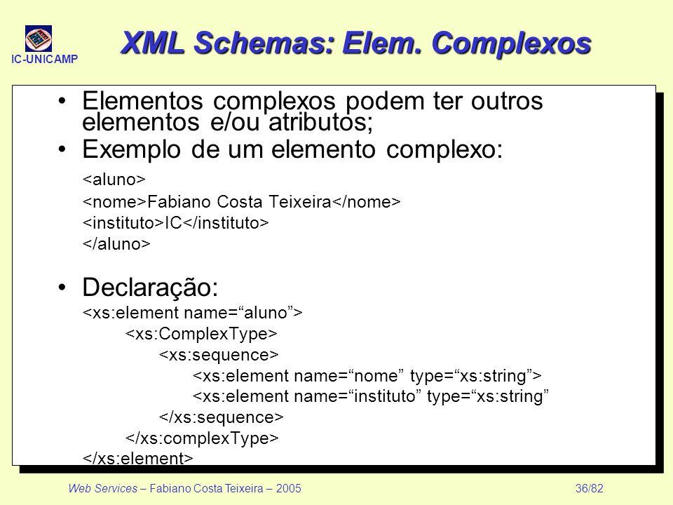 IC-UNICAMP Web Services – Fabiano Costa Teixeira – 2005 36/82 XML Schemas: Elem. Complexos Elementos complexos podem ter outros elementos e/ou atribut