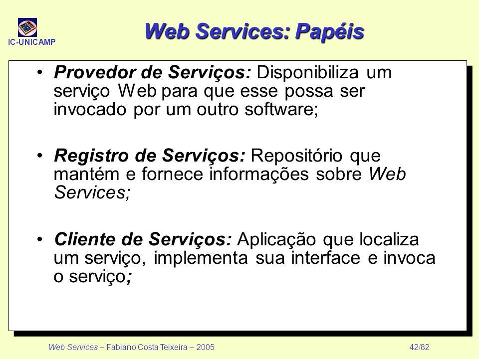 IC-UNICAMP Web Services – Fabiano Costa Teixeira – 2005 42/82 Web Services: Papéis Provedor de Serviços: Disponibiliza um serviço Web para que esse po