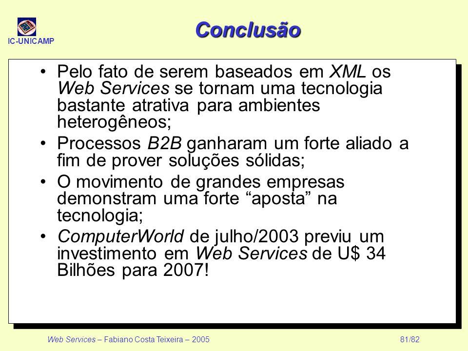 IC-UNICAMP Web Services – Fabiano Costa Teixeira – 2005 81/82 Pelo fato de serem baseados em XML os Web Services se tornam uma tecnologia bastante atr