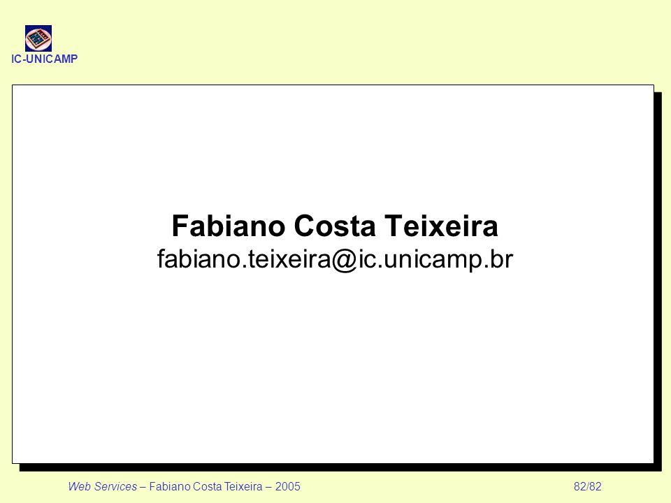 IC-UNICAMP Web Services – Fabiano Costa Teixeira – 2005 82/82 Fabiano Costa Teixeira fabiano.teixeira@ic.unicamp.br
