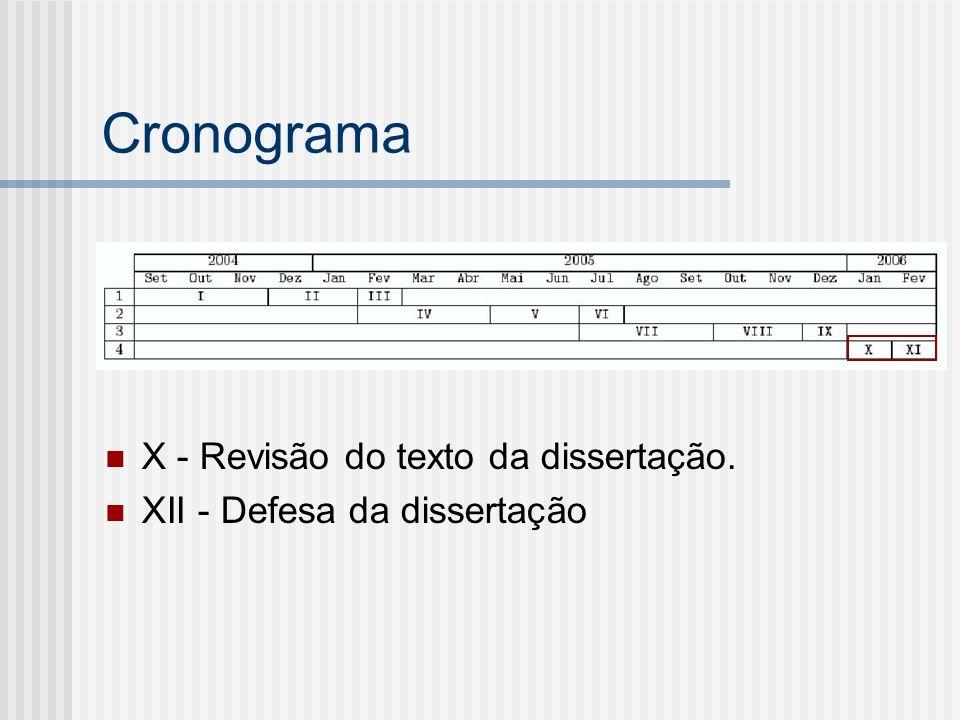 Cronograma X - Revisão do texto da dissertação. XII - Defesa da dissertação