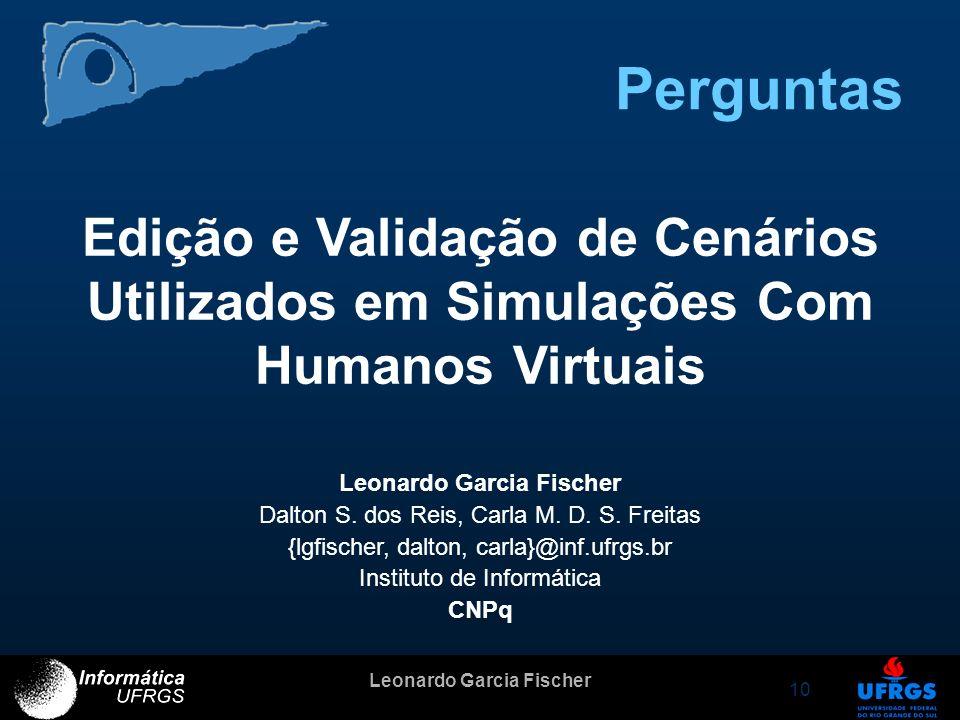 Leonardo Garcia Fischer 10 Perguntas Edição e Validação de Cenários Utilizados em Simulações Com Humanos Virtuais Leonardo Garcia Fischer Dalton S. do
