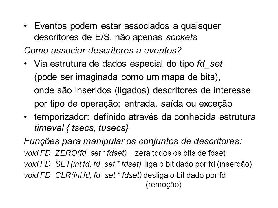 Eventos podem estar associados a quaisquer descritores de E/S, não apenas sockets Como associar descritores a eventos? Via estrutura de dados especial