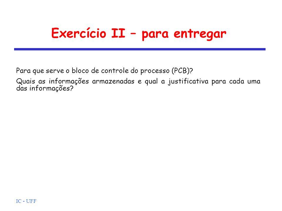 IC - UFF Exercício II – para entregar Para que serve o bloco de controle do processo (PCB)? Quais as informações armazenadas e qual a justificativa pa