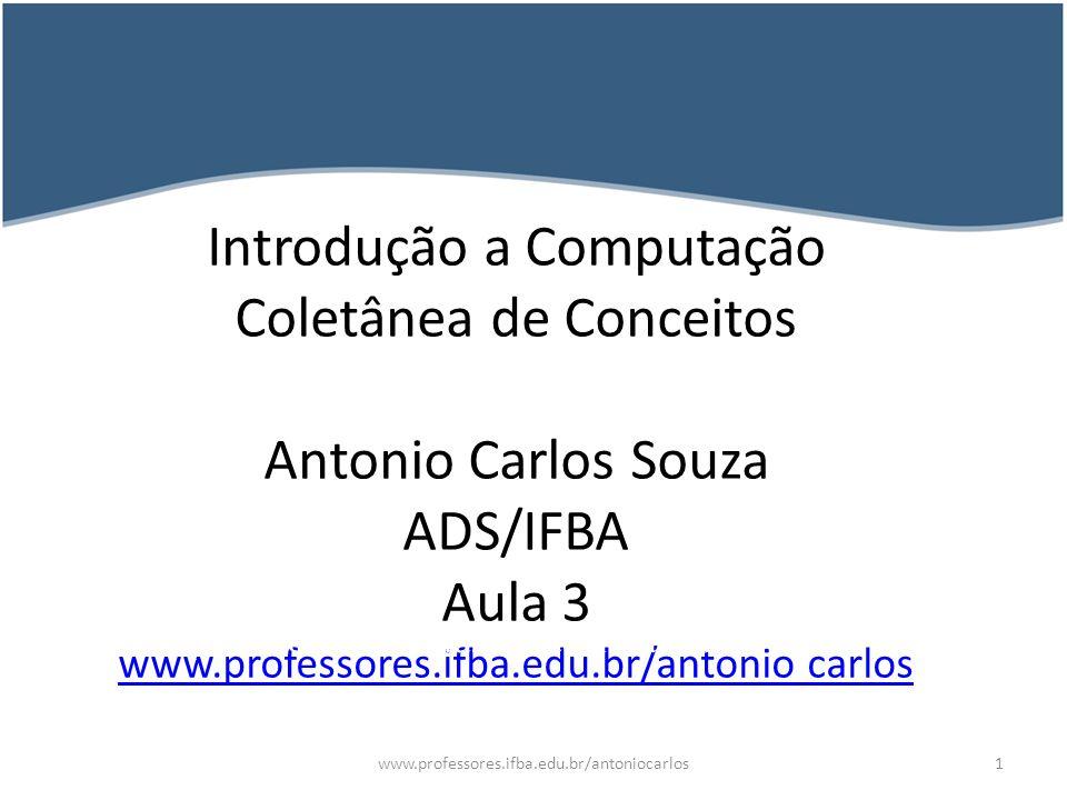 2 C.Computação = Informática EUAEuropa Brasil Computação <>/= Informática Aplicação das tecnologias de computação aos processos de automação Processo Computacional Computar termos E/S Ciência Conceitos