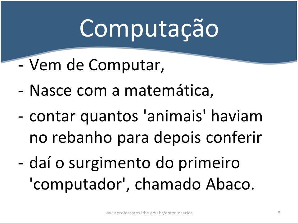 www.professores.ifba.edu.br/antoniocarlos4 Informática -Informática = Informação + Automática -Como automatizar a informação -Como torná-la prática, acessível, reaproveitável