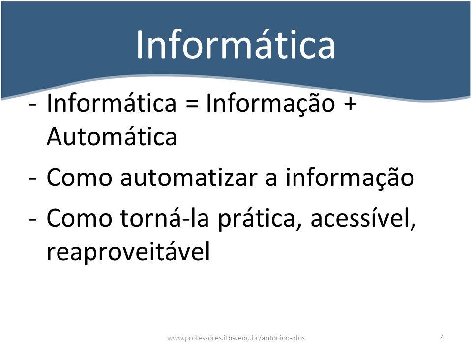 www.professores.ifba.edu.br/antoniocarlos5 Onde a Computação vale a pena.