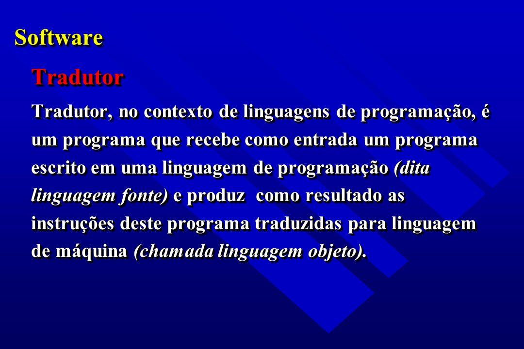 SoftwareSoftware Tradutor Tradutor, no contexto de linguagens de programação, é um programa que recebe como entrada um programa escrito em uma linguag