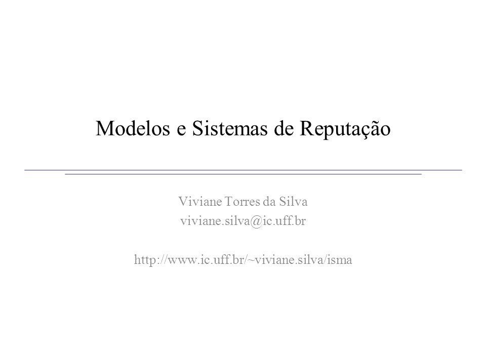 Modelos e Sistemas de Reputação Viviane Torres da Silva viviane.silva@ic.uff.br http://www.ic.uff.br/~viviane.silva/isma