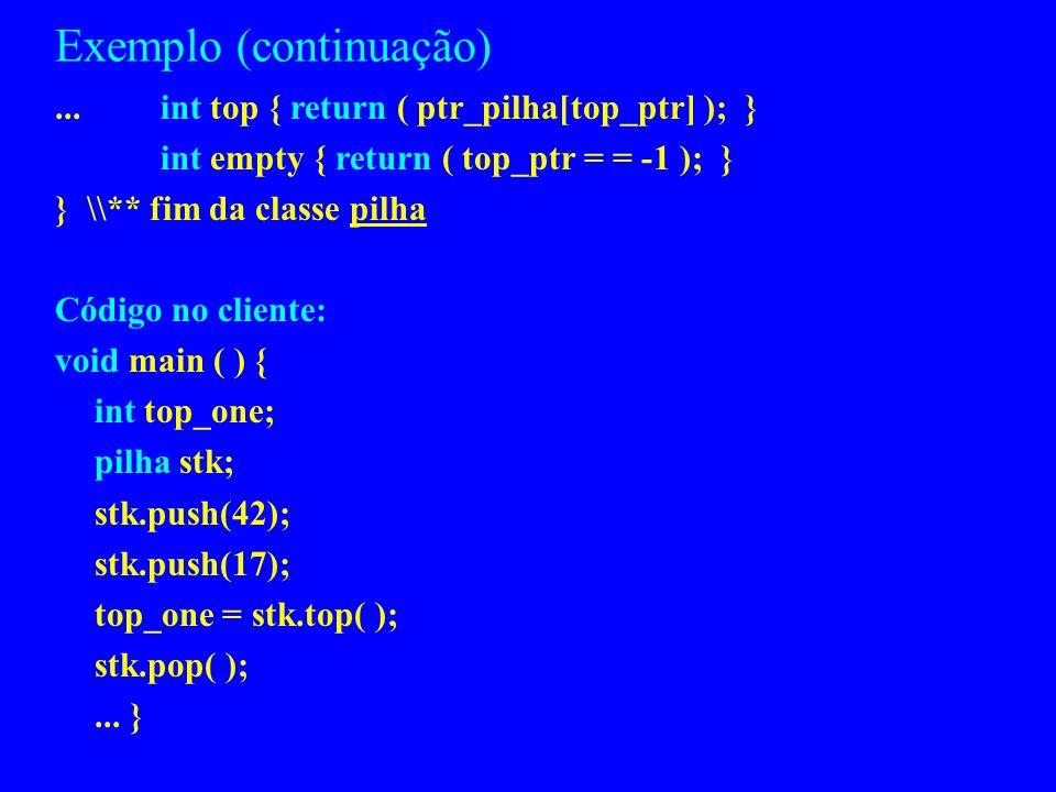 Exemplo (continuação)...~pilha( ){ //** um destrutor delete [ ] ptr_pilha; } void push ( int elem) { if (top_ptr = = tam_max) cout << Erro - pilha che