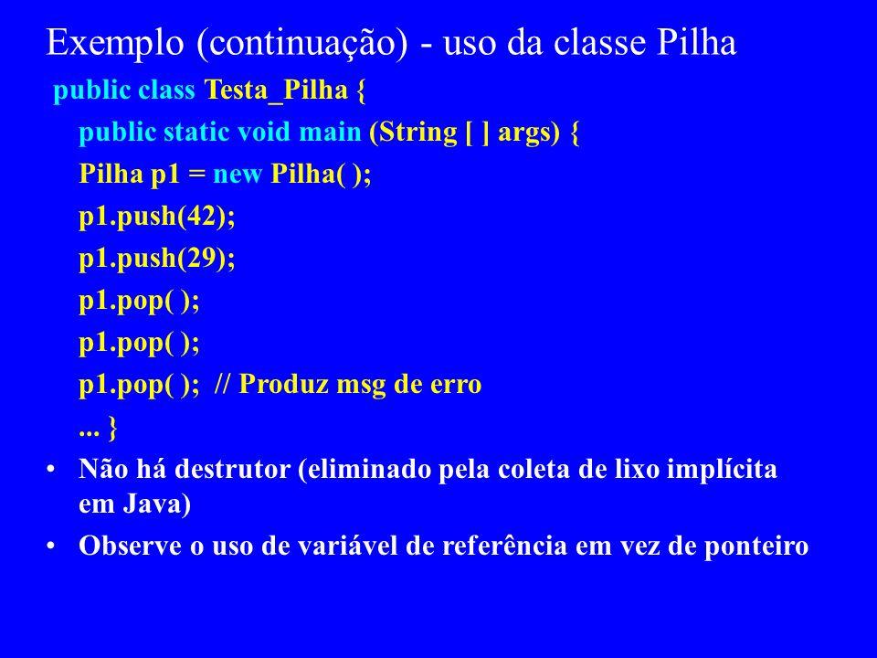 Exemplo (continuação)...public void push ( int elem) { if (top_index = = tam_max) System.out.println(Erro); else ref_pilha[ + + top_index ] = elem; }