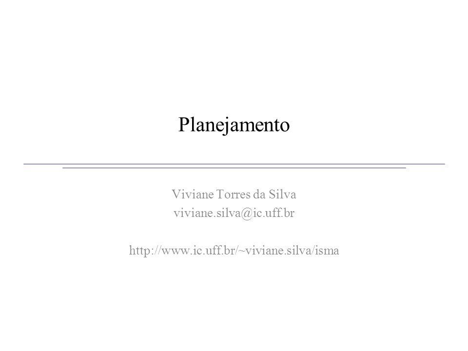 Planejamento Viviane Torres da Silva viviane.silva@ic.uff.br http://www.ic.uff.br/~viviane.silva/isma