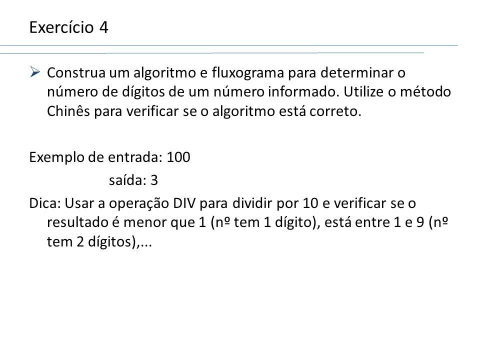 Exercício 4 Construa um algoritmo e fluxograma para determinar o número de dígitos de um número informado. Utilize o método Chinês para verificar se o