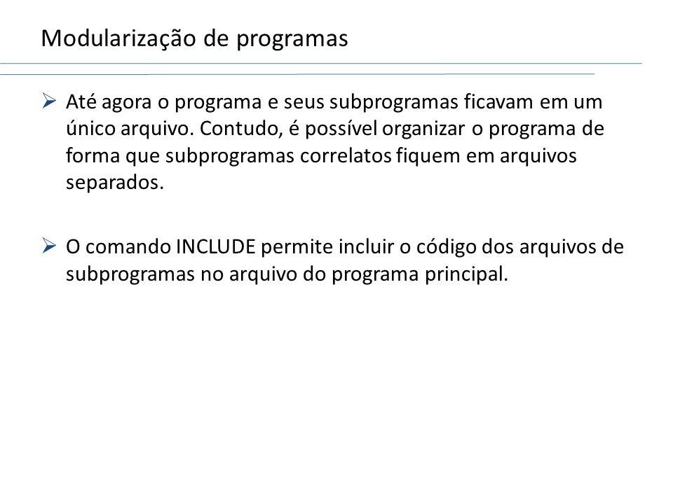 Modularização de programas Até agora o programa e seus subprogramas ficavam em um único arquivo. Contudo, é possível organizar o programa de forma que