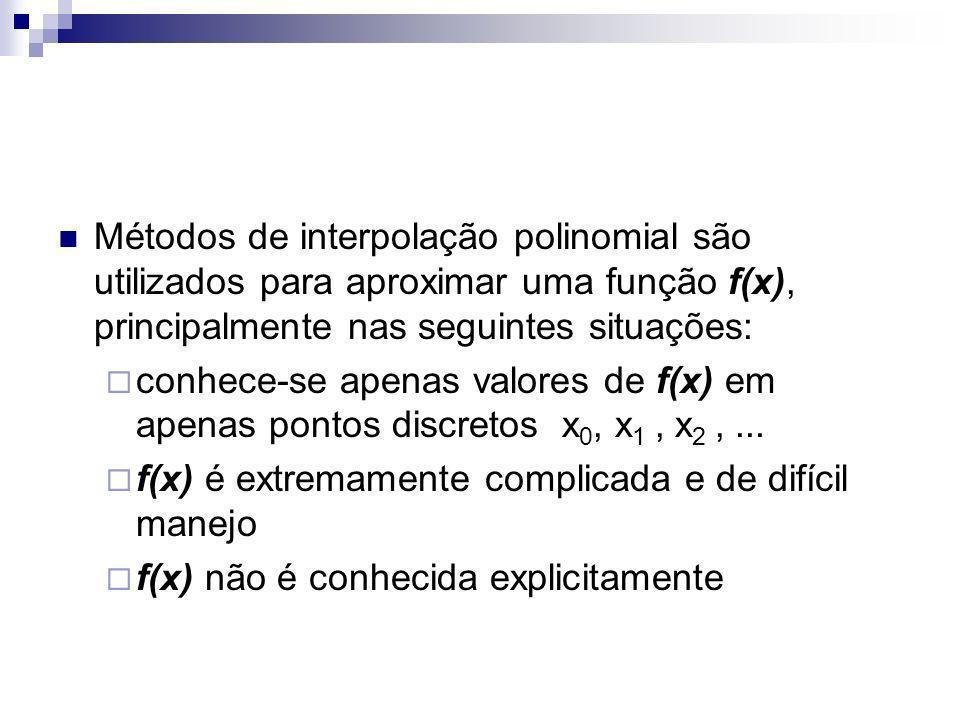 A interpolação por meio de polinômios consiste em: Interpolar um ponto x a um conjunto de n+1 dados {x i,f(x i )}, significa calcular o valor de f(x), sem conhecer a forma analítica de f(x) ou ajustar uma função analítica aos dados