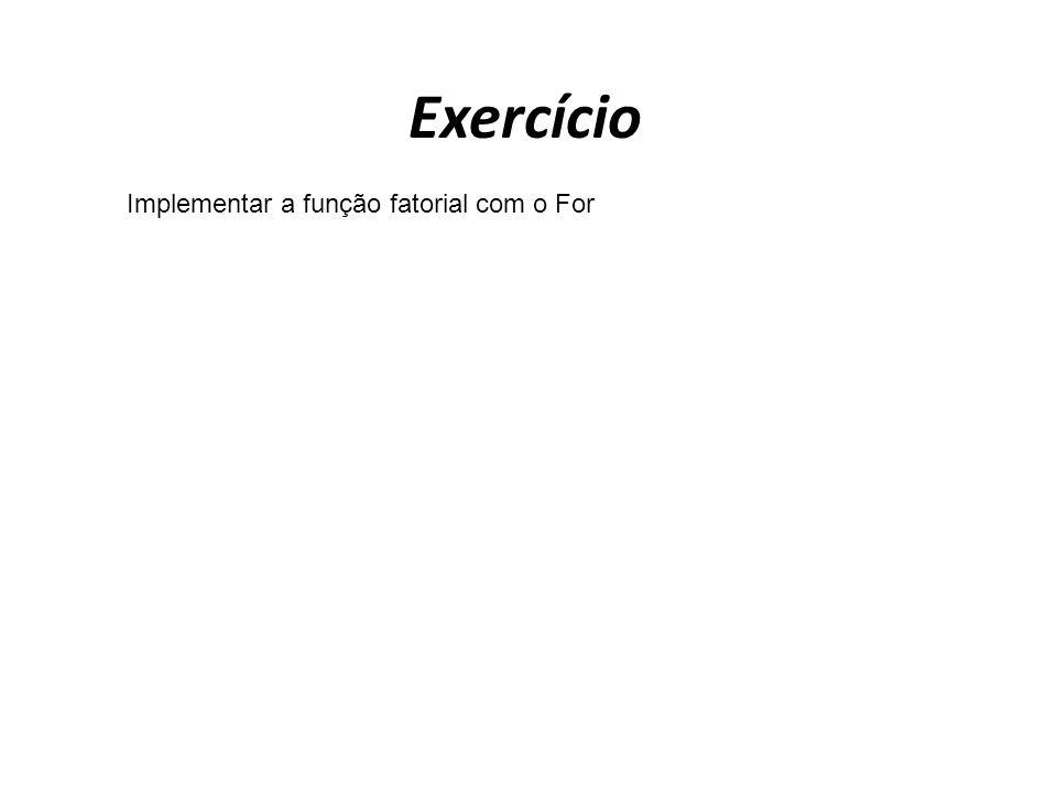 Exercício Implementar a função fatorial com o For