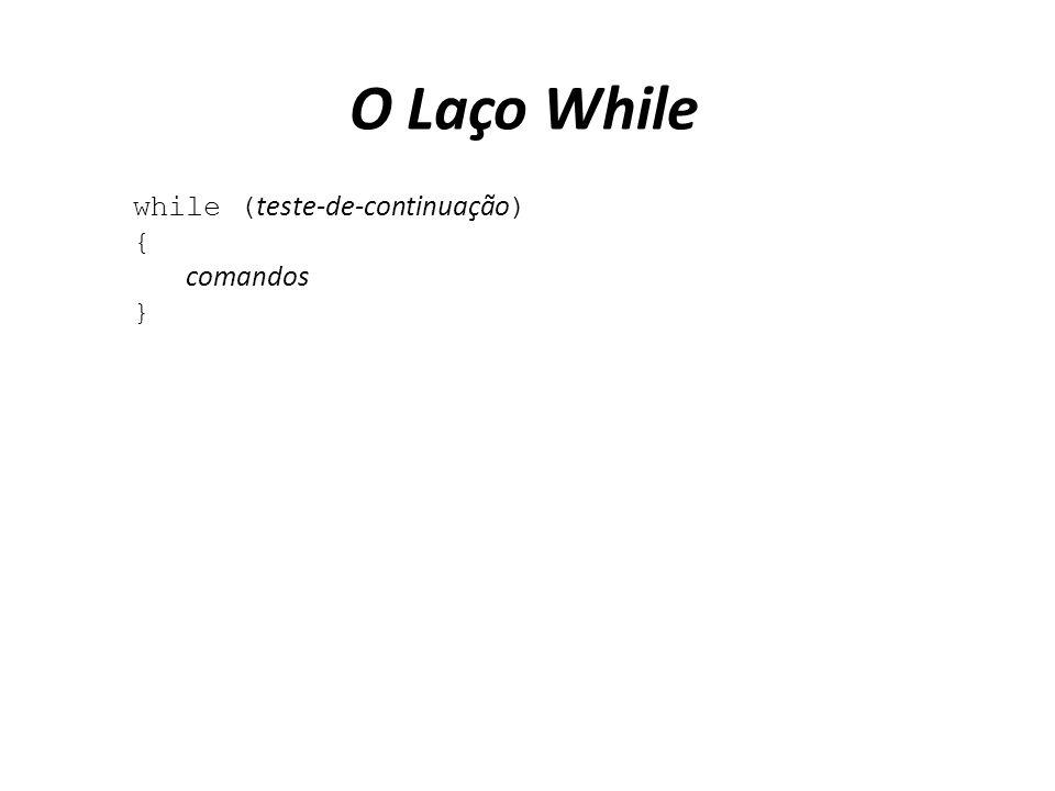 O Laço While while ( teste-de-continuação ) { comandos }
