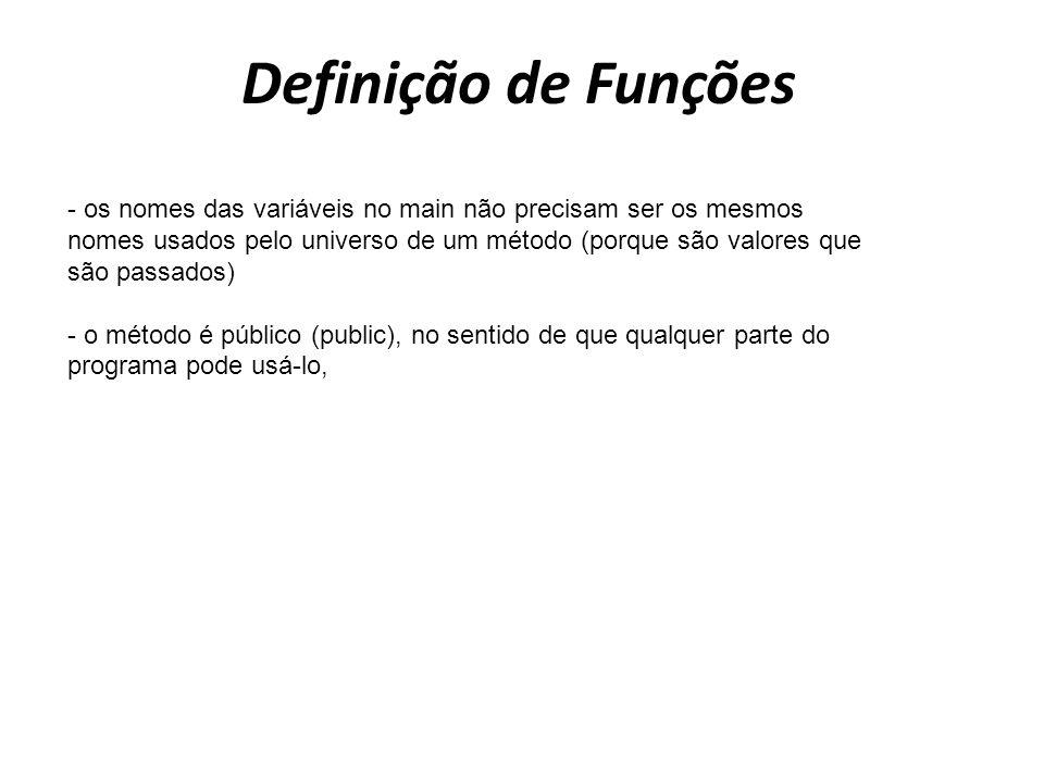 Definição de Funções - os nomes das variáveis no main não precisam ser os mesmos nomes usados pelo universo de um método (porque são valores que são p