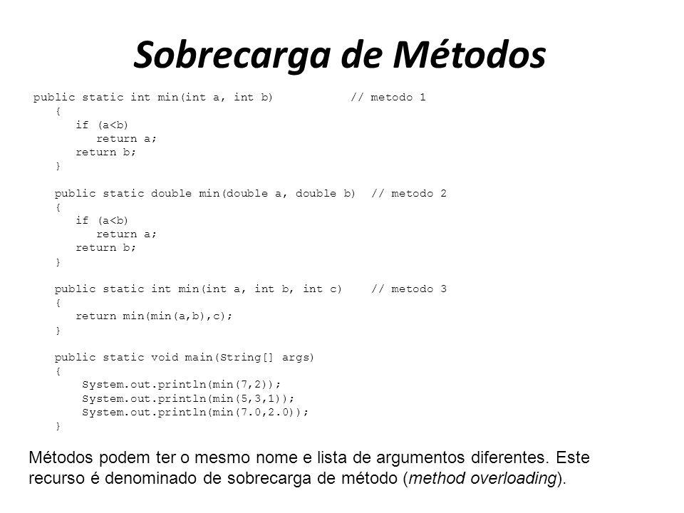 Sobrecarga de Métodos public static int min(int a, int b) // metodo 1 { if (a<b) return a; return b; } public static double min(double a, double b) //