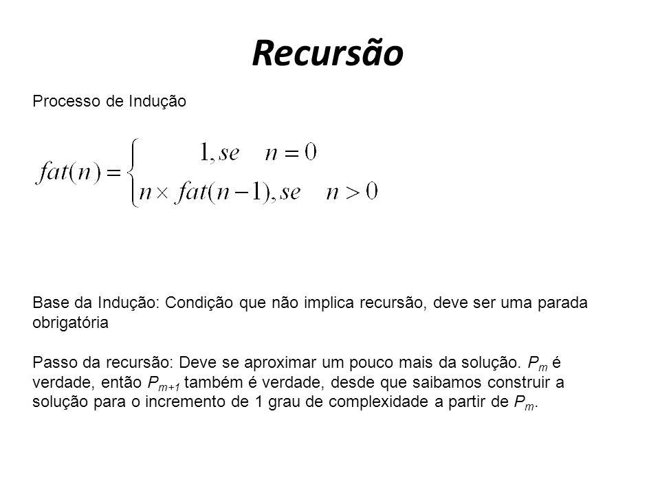 Recursão Processo de Indução Base da Indução: Condição que não implica recursão, deve ser uma parada obrigatória Passo da recursão: Deve se aproximar