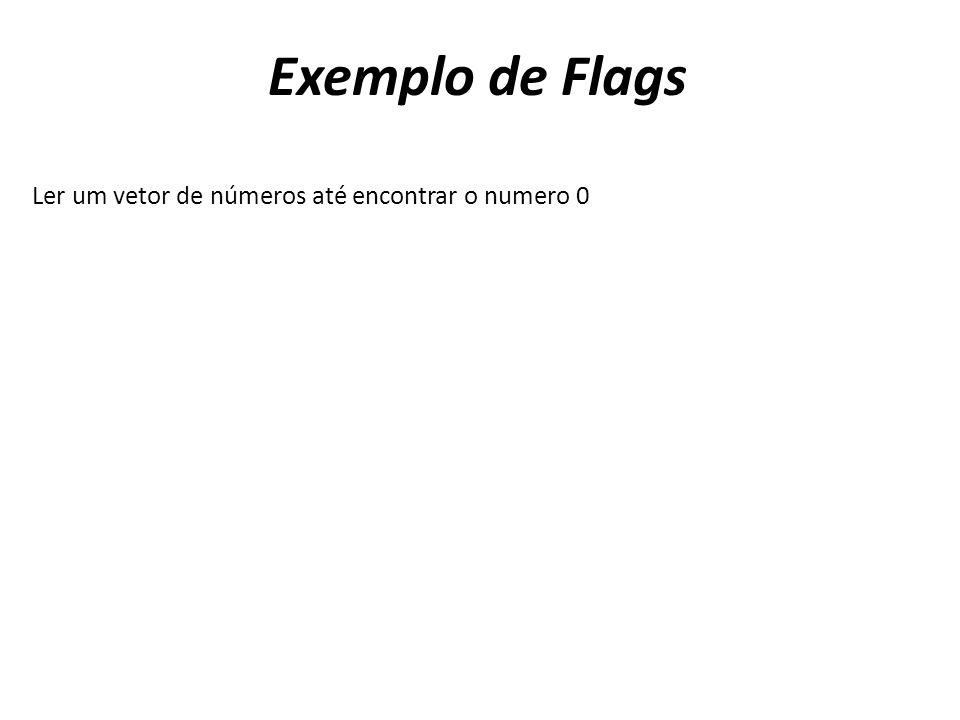 Exemplo de Flags Ler um vetor de números até encontrar o numero 0