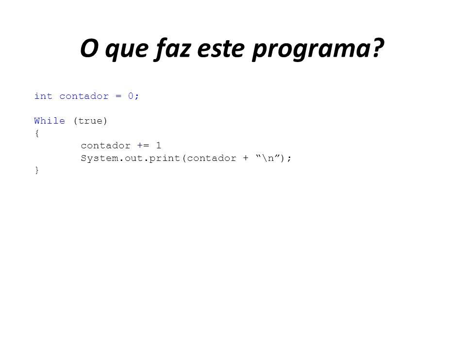 O que faz este programa? int contador = 0; While (true) { contador += 1 System.out.print(contador + \n); }
