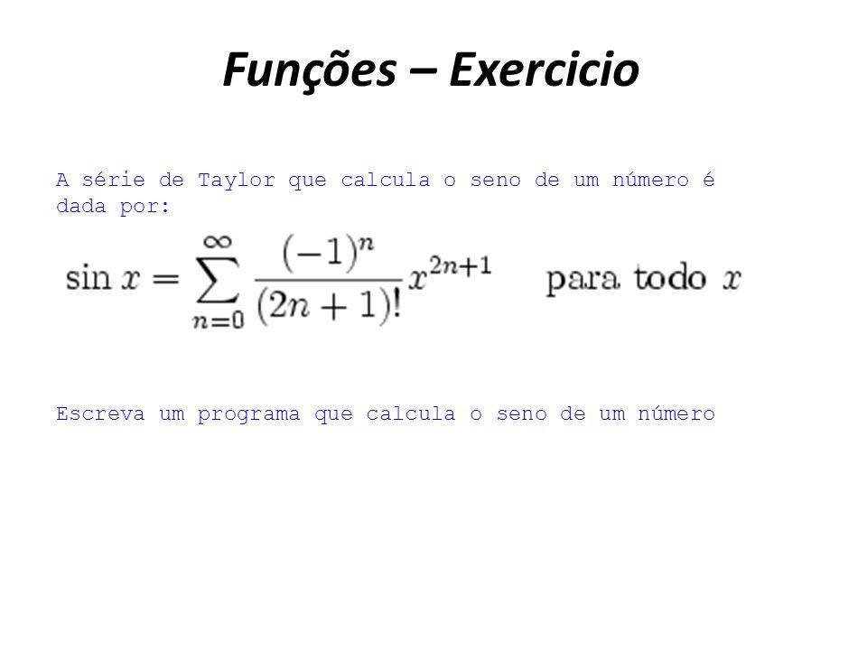 Funções – Exercicio A série de Taylor que calcula o seno de um número é dada por: Escreva um programa que calcula o seno de um número