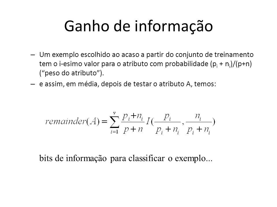 Ganho de informação – Um exemplo escolhido ao acaso a partir do conjunto de treinamento tem o i-esimo valor para o atributo com probabilidade (p i + n