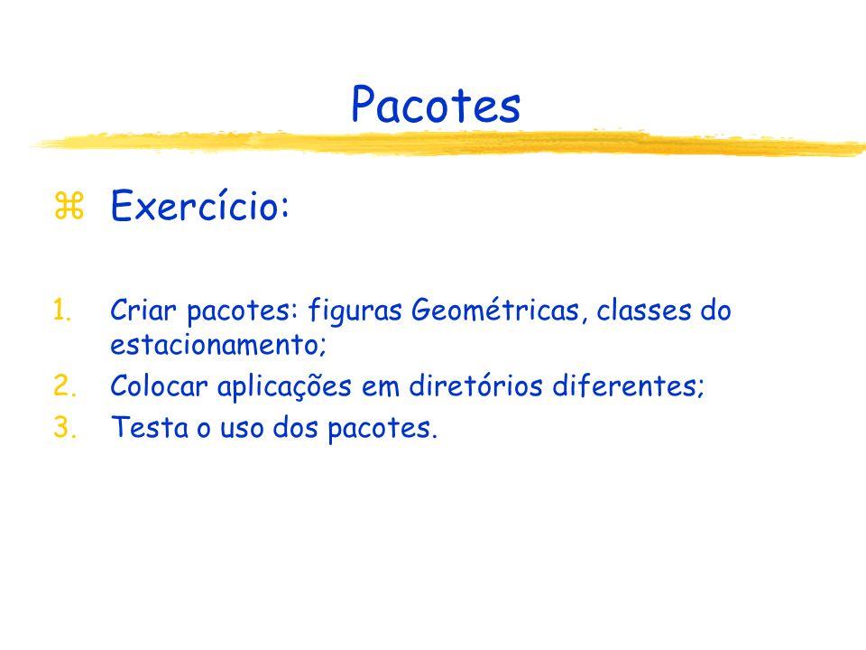 Pacotes zExercício: 1.Criar pacotes: figuras Geométricas, classes do estacionamento; 2.Colocar aplicações em diretórios diferentes; 3.Testa o uso dos