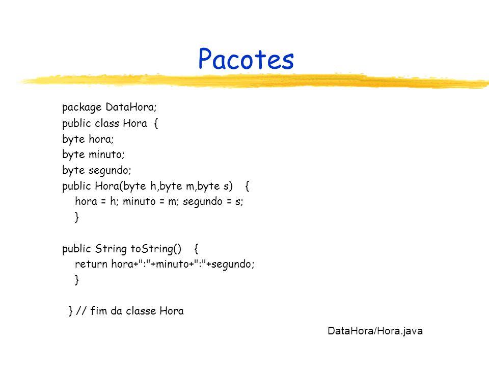 Pacotes package DataHora; public class DataHora { Data estaData; Hora estaHora; public DataHora(byte h,byte min,byte s,byte d,byte m,short a) { estaData = new Data(d,m,a); estaHora = new Hora(h,min,s); } public String toString() {....
