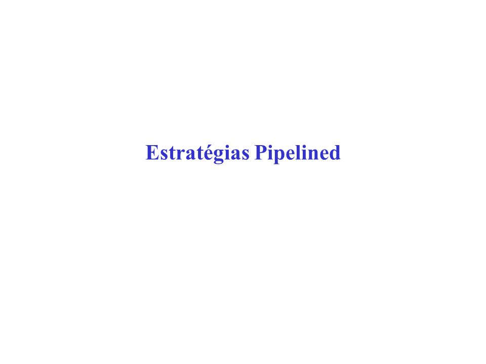 Estratégias pipelined O problema é dividido em uma série de tarefas que devem ser completadas uma após a outra Cada tarefa é executada por um processo separado ou processador P0P0 P1P1 P2P2 P3P3 P4P4 P5P5