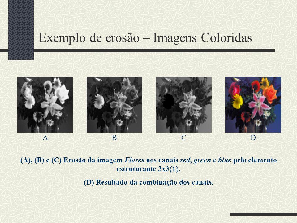 Exemplo de erosão – Imagens Coloridas ABCD (A), (B) e (C) Erosão da imagem Flores nos canais red, green e blue pelo elemento estruturante 3x3{1}. (D)