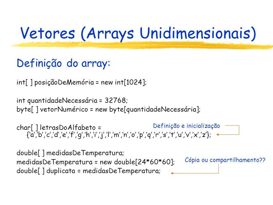 Vetores (Arrays Unidimensionais) zArrays de (referências à) instâncias O uso de arrays de instâncias em Java envolve: A referência para o array; O array propriamente dito: as referências para as instâncias; As instâncias; Declaração da Referência para o array: Funcionario[ ] equipe; equipe é um array de referências para instâncias da classe Funcionario.