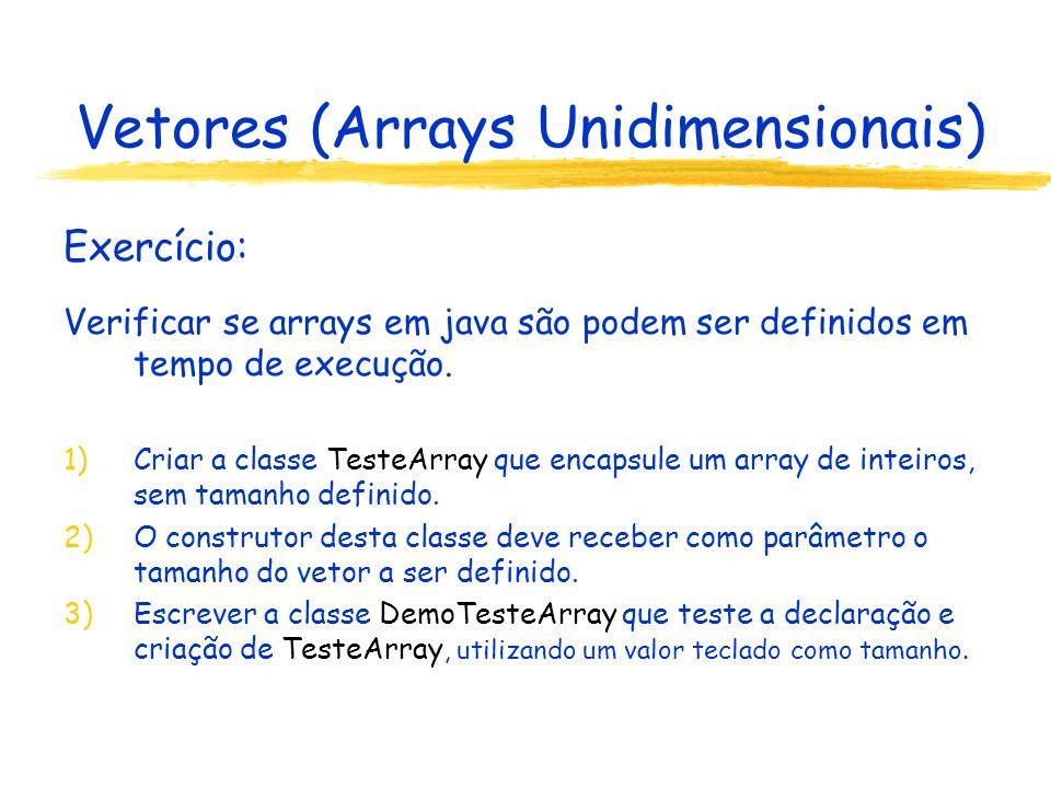 Vetores (Arrays Unidimensionais) Polimorfismo: Um array pode conter referências à instâncias de subclasses.