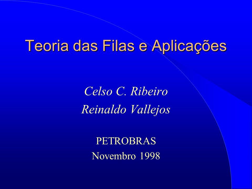 Teoria das Filas e Aplicações Celso C. Ribeiro Reinaldo Vallejos PETROBRAS Novembro 1998