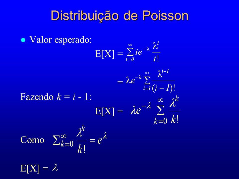 l Valor esperado: E[X] = = Fazendo k = i - 1: E[X] = Como E[X] = Distribuição de Poisson