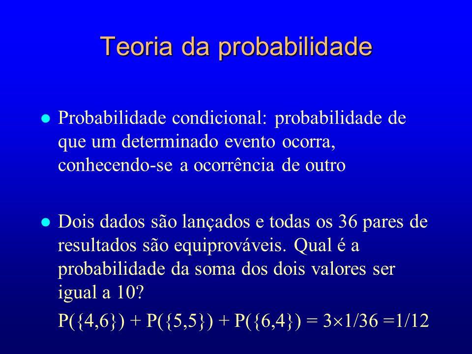 Teoria da probabilidade l Probabilidade condicional: probabilidade de que um determinado evento ocorra, conhecendo-se a ocorrência de outro l Dois dados são lançados e todas os 36 pares de resultados são equiprováveis.