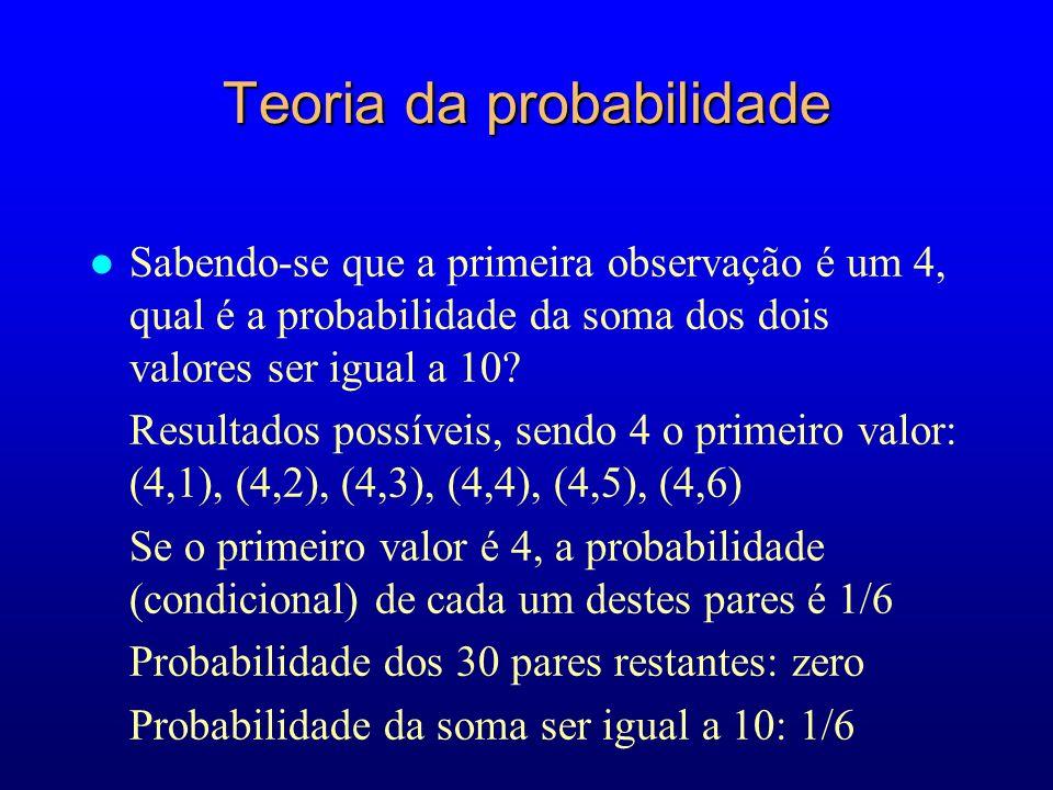 Teoria da probabilidade l Sabendo-se que a primeira observação é um 4, qual é a probabilidade da soma dos dois valores ser igual a 10.