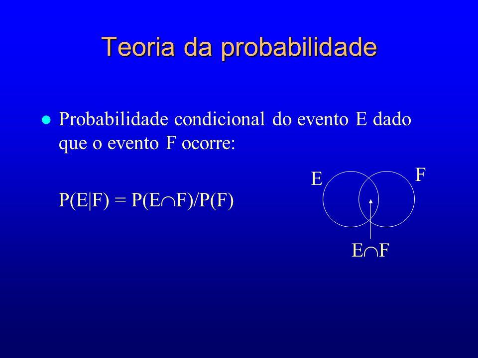 Teoria da probabilidade l Probabilidade condicional do evento E dado que o evento F ocorre: P(E|F) = P(E F)/P(F) F E E F