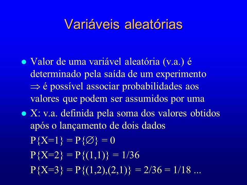 Variáveis aleatórias l Valor de uma variável aleatória (v.a.) é determinado pela saída de um experimento é possível associar probabilidades aos valores que podem ser assumidos por uma l X: v.a.