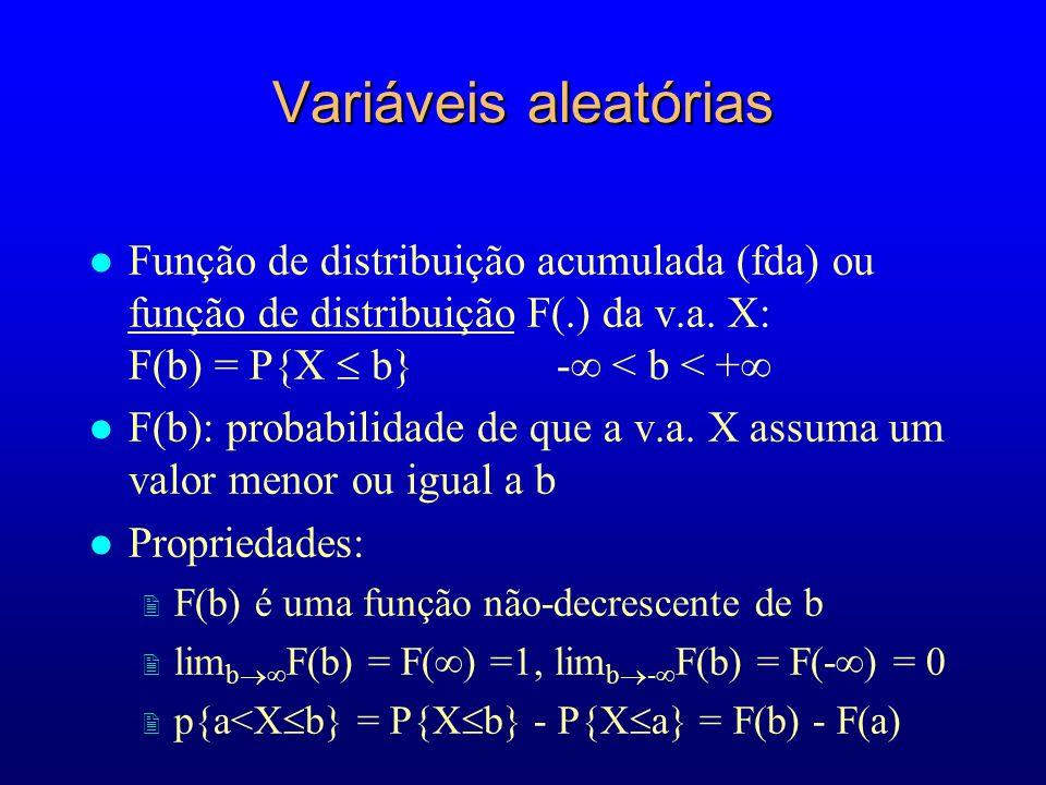 Variáveis aleatórias l Função de distribuição acumulada (fda) ou função de distribuição F(.) da v.a.