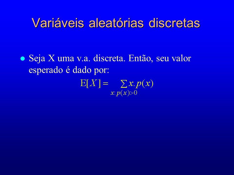 Variáveis aleatórias discretas l Seja X uma v.a. discreta. Então, seu valor esperado é dado por:
