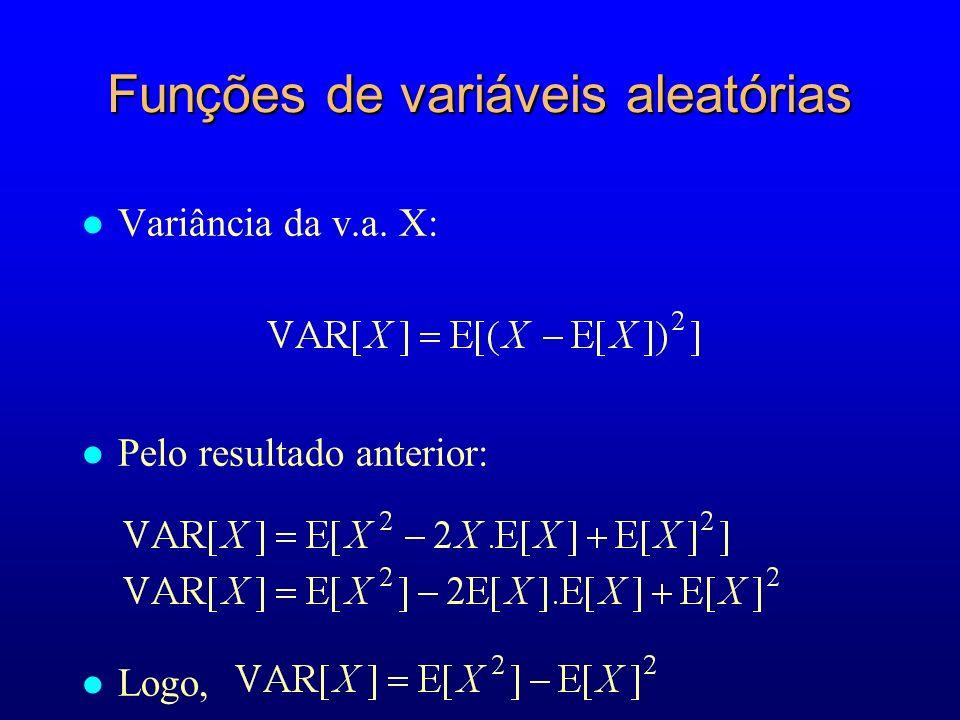 Funções de variáveis aleatórias l Variância da v.a. X: l Pelo resultado anterior: l Logo,