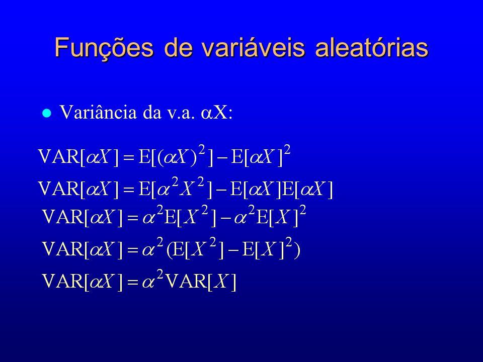 Funções de variáveis aleatórias l Variância da v.a. X: